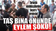 TAŞ BİNA ÖNÜNDE CHP'Lİ SEÇER'E PROTESTO!… TARSUSLU ŞOFÖRLER'DEN EYLEM