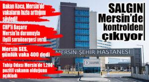ENDİŞE VEREN HABER… MERSİN'DE KORONA VİRÜS KONTROLDEN ÇIKIYOR!