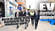 """KORONA MERSİN'DE ARTTI, VALİ SU UYARDI: """"EV ZİYARETLERİNİ ERTELEYİN!"""""""