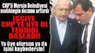 """CHP'Lİ BÜYÜKŞEHİR'DEN İŞÇİYE YENİ MOBBİNG: """"PARTİYE ÜYE OL, İŞİNİ KAYBETME!"""