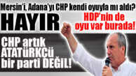 "MUHARREM İNCE BOMBALADI: ""MERSİN'İ, ADANA'YI ALIRKEN, SADECE CHP'NİN OYLARIYLA MI ALDIK, HDP'NİN OYU DA VAR BURADA!"""