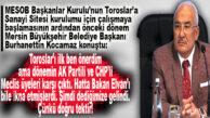 """KOCAMAZ YİNE HAKLI ÇIKTI: """"TOROSLAR'DA SANAYİ SİTESİNİ BEN ÖNERDİM, O DÖNEM KARŞI ÇIKANLAR DEDİĞİMİZE GELDİ!"""""""