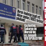 İSTİHBARAT MERSİN'DEN GELDİ, 3 İLDE 3 DEAŞLI YAKALANDI!