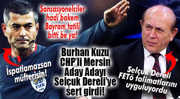 """BURHAN KUZU'DAN SELÇUK DERELİ'YE AĞIR İTHAM: """"FETÖ TALİMATLARINI UYGULADI!"""""""